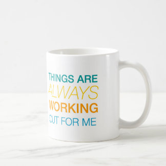 Things Are Always Working Out For Me Coffee Mug