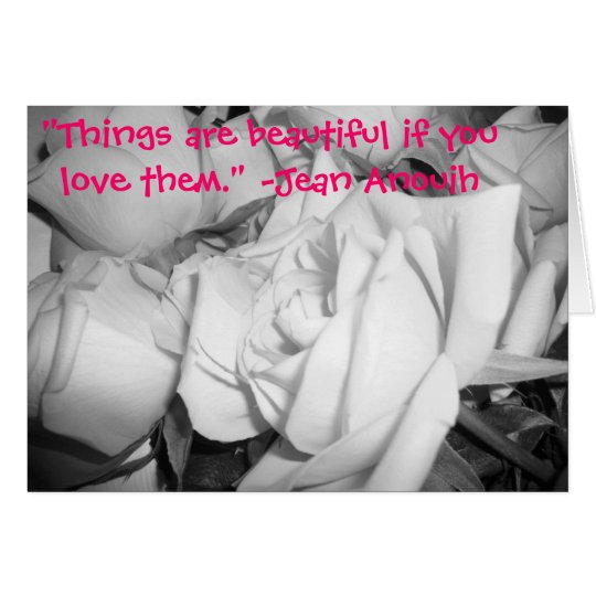 """""""Things are beautiful if you love ... Card"""