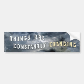 Things Are Constantly Changing Bumper Sticker