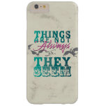 Things Are Not Always as They Seem Barely There iPhone 6 Plus Case