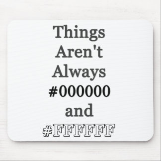 Things Aren't Always #000000 and #FFFFFF Mouse Pad