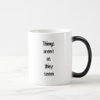"""""""Things aren't as they seem"""" Mug"""