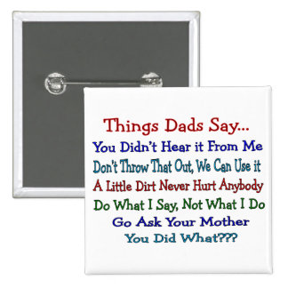 Things Dads Say--Father's Day Gifts Pinback Button