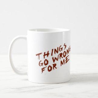 Things Go Wrong for Me Coffee Mug