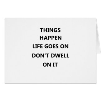 things happen life goes no don't dwell on card