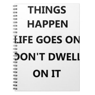 things happen life goes no don't dwell on notebook