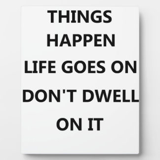 things happen life goes no don't dwell on plaque