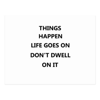 things happen life goes no don't dwell on postcard