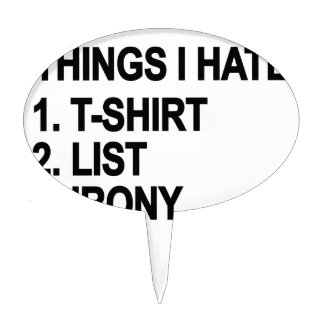 THINGS I HATE T SHIRT.png Cake Topper