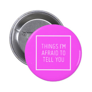 THINGS I'M AFRAID TO TELL YOU QUOTES SCARED MOTIVA PINBACK BUTTONS