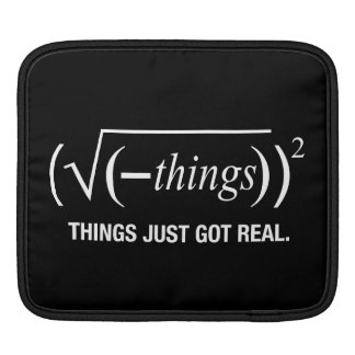 things just got real iPad sleeve
