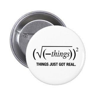 things just got real pinback button