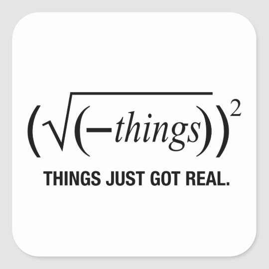 things just got real square sticker