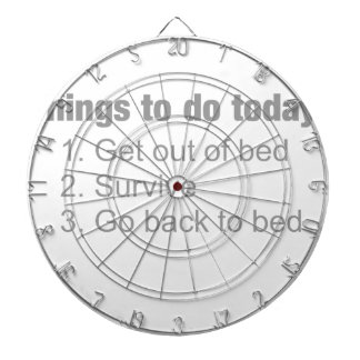 Things to do today: get up  / survive / back to.. dartboard