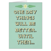 Things will be better card