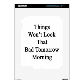 Things Won't Look That Bad Tomorrow Morning iPad 3 Decals