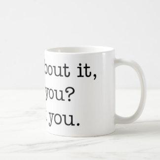 Think about it, won't you? mug