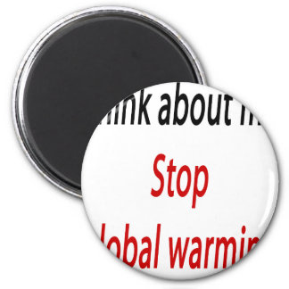 Think About Me Stop Global Warming 2 Inch Round Magnet