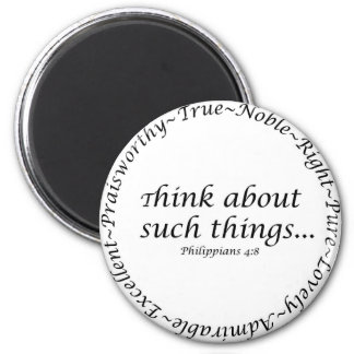 Think about such things... Philippians 4:8 2 Inch Round Magnet