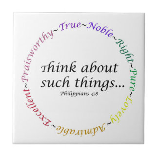 Think about such things... Philippians 4:8 Ceramic Tile