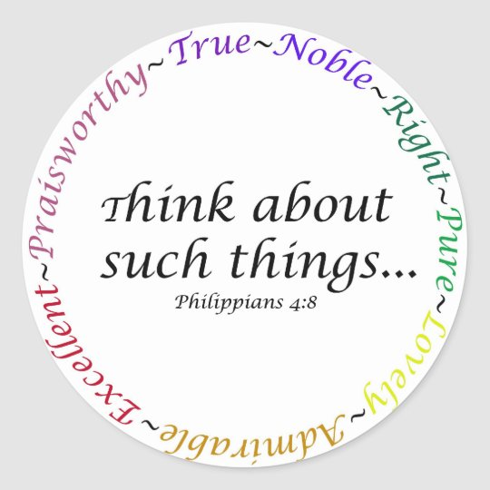 Think about such things... Philippians 4:8 Classic Round Sticker