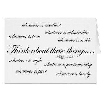 Think about such things.. Philippians 4:8 Greeting Card