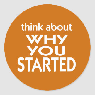 Think About Why You Started fitness slogan Classic Round Sticker