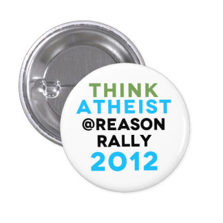 Think Atheist @Reason Rally Button! 1 Inch Round Button