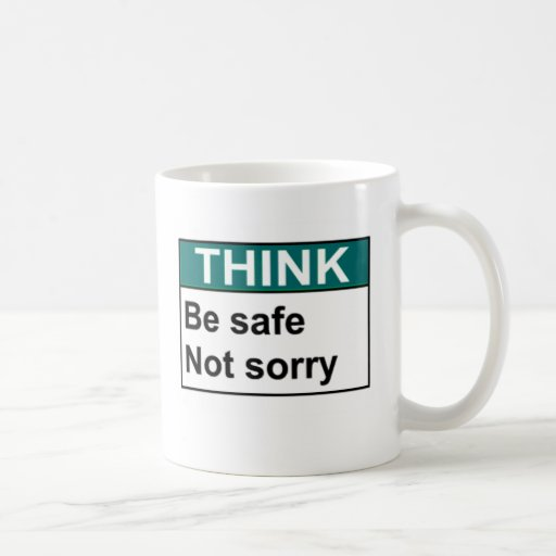THINK Be Safe Not Sorry Coffee Mugs