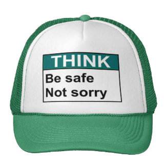 THINK Be Safe Not Sorry Trucker Hat