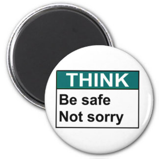 THINK Be Safe Not Sorry Magnets