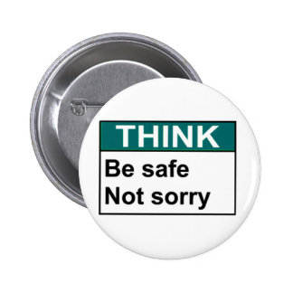 THINK Be Safe Not Sorry Pinback Button