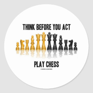 Think Before You Act Play Chess (Reflective Chess) Classic Round Sticker