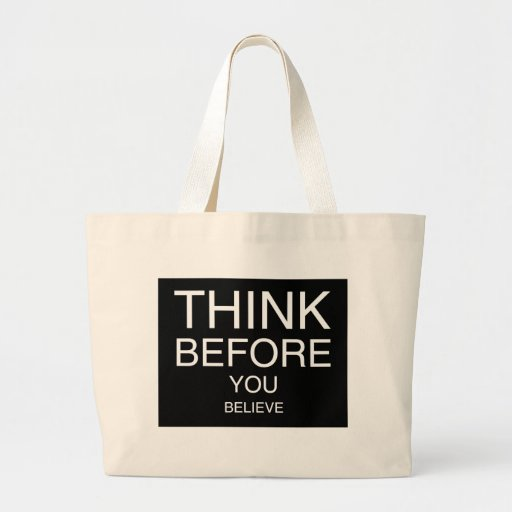 Think Before You Believe (Black) Bags