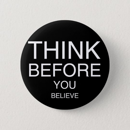 Think Before You Believe (Black) Button