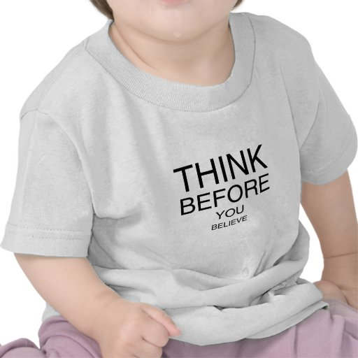 Think Before You Believe Shirt