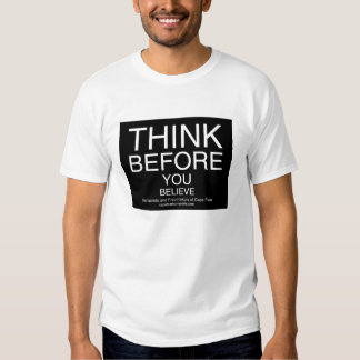 Think Before You Believe T-shirts