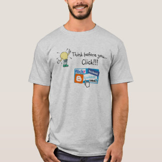 Think before you click T-Shirt