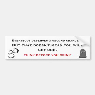 THINK BEFORE YOU DRINK, ALCOHOLISM AWARENESS BUMPER STICKER