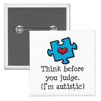 Think Before You Judge I m Autistic Pin