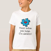 Think Before You Judge I'm Autistic Autism T shirt