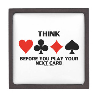 Think Before You Play Your Next Card (Card Suits) Keepsake Box