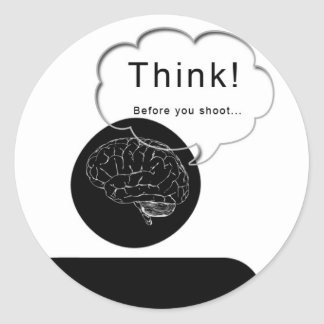 Think Before You Shoot (Photograph) Classic Round Sticker