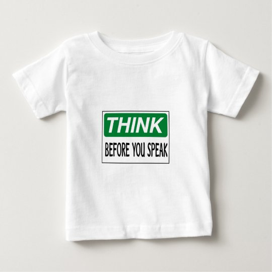 Think before you speak baby T-Shirt