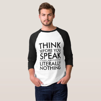 THINK BEFORE YOU SPEAK [FRONT ONLY] T-Shirt