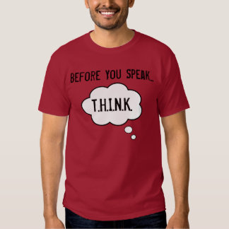 Think Before You Speak T Shirt