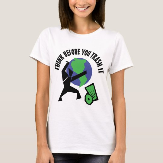Think Before You Trash It T-Shirt
