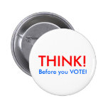 THINK!, Before you VOTE! Pinback Button