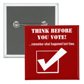 Think Before you Vote!-Red/humor Pinback Button