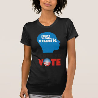 THINK BEFORE YOU VOTE T-Shirt